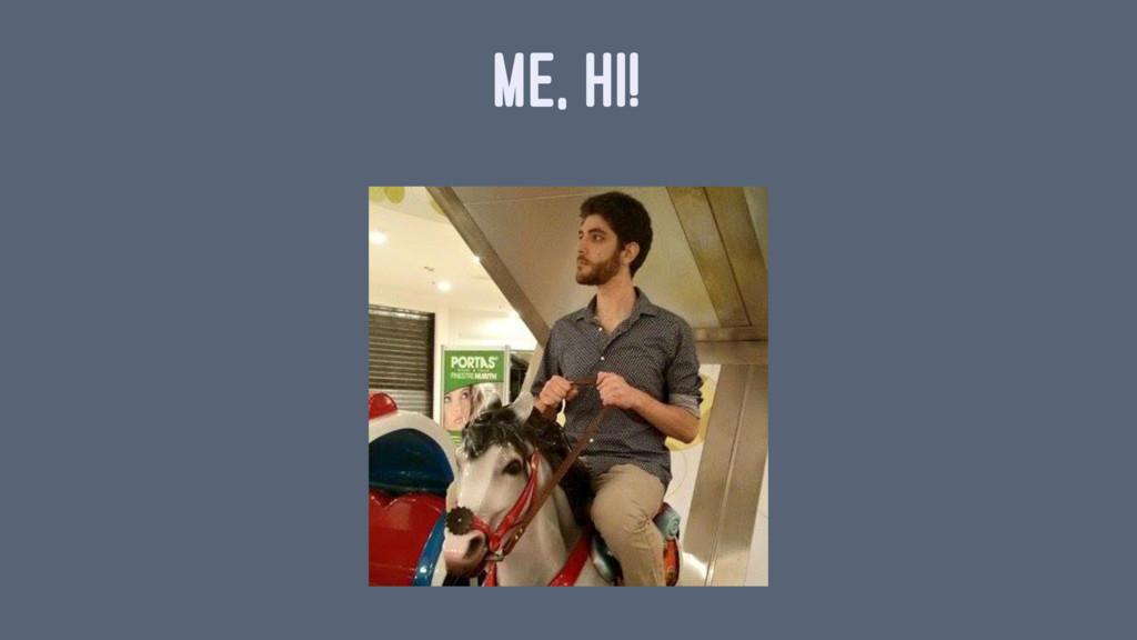 ME, HI!