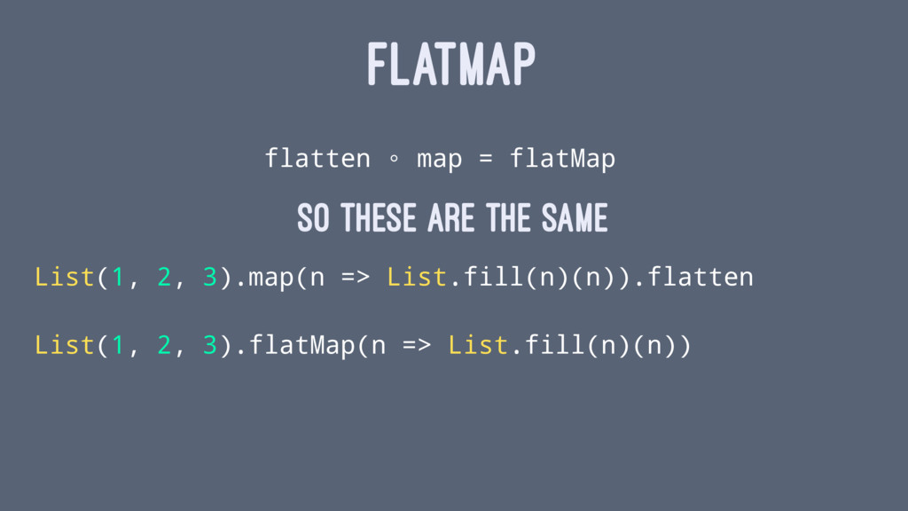 FLATMAP flatten ∘ map = flatMap so these are th...