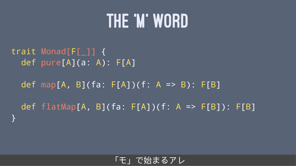 THE 'M' WORD trait Monad[F[_]] { def pure[A](a:...