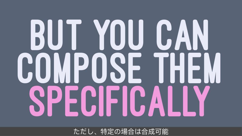 BUT YOU CAN COMPOSE THEM SPECIFICALLY ͵Ͷ̵ͭᇙਧ΄䁰ݳ...
