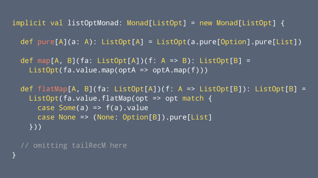 implicit val listOptMonad: Monad[ListOpt] = new...