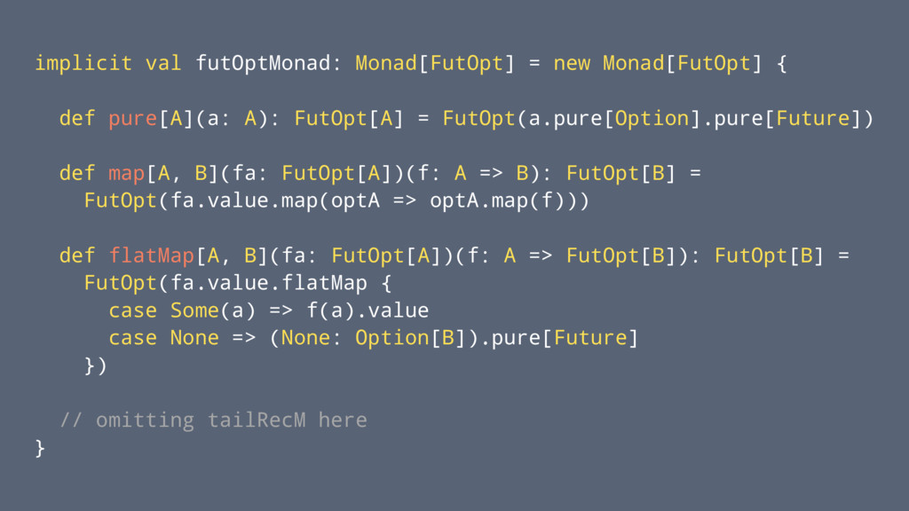 implicit val futOptMonad: Monad[FutOpt] = new M...