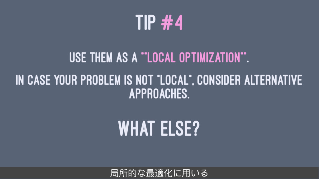 "TIP #4 Use them as a """"local optimization"""". In..."