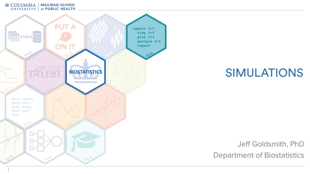 1 SIMULATIONS Jeff Goldsmith, PhD Department of...