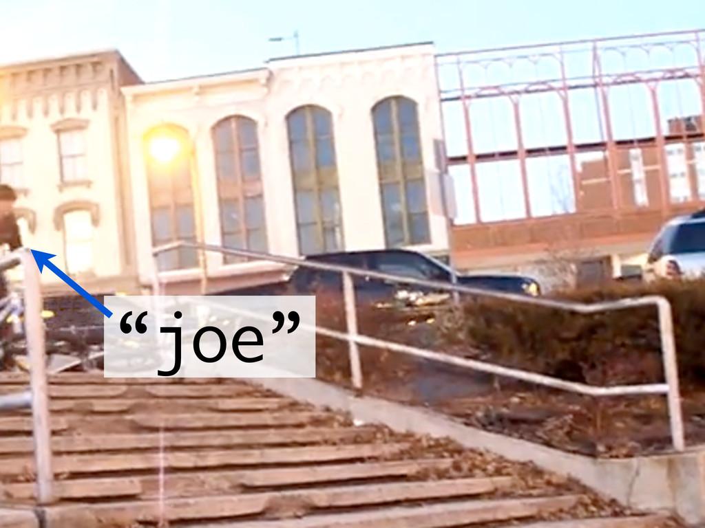 """joe"""
