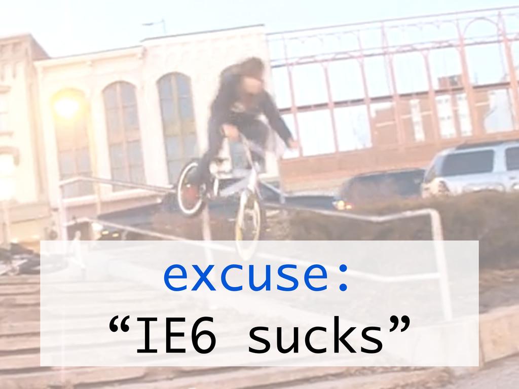"""excuse: """"IE6 sucks"""""""