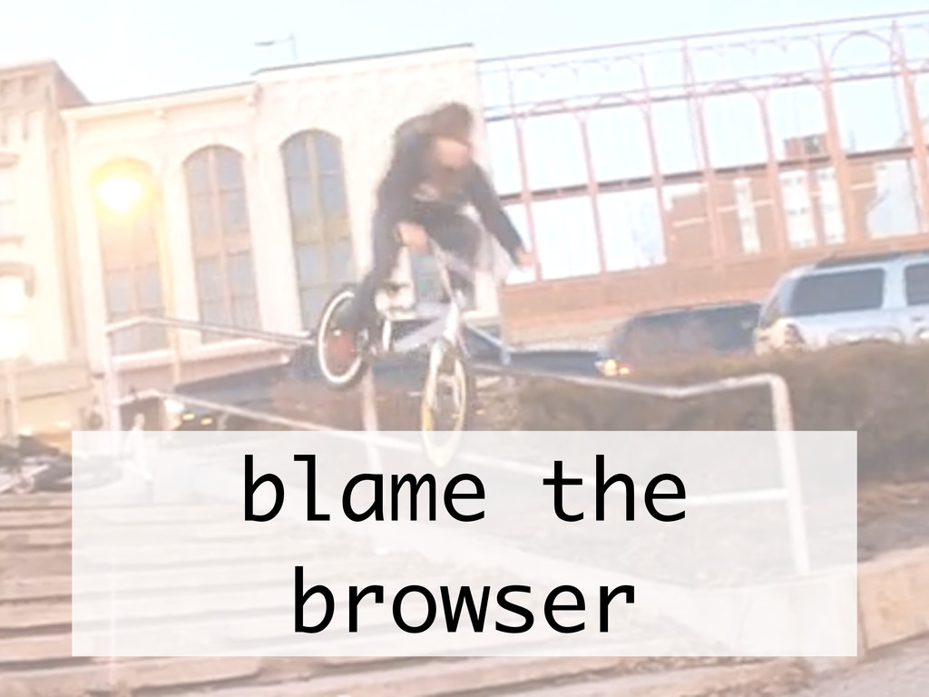 blame the browser