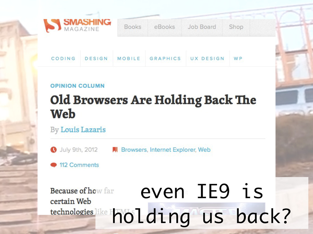 even IE9 is holding us back?