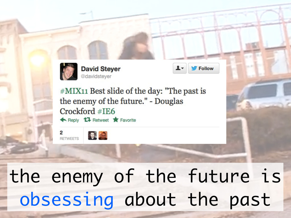 the enemy of the future is obsessing about the ...