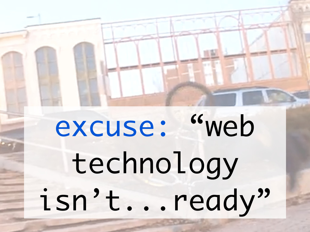 "excuse: ""web technology isn't...ready"""