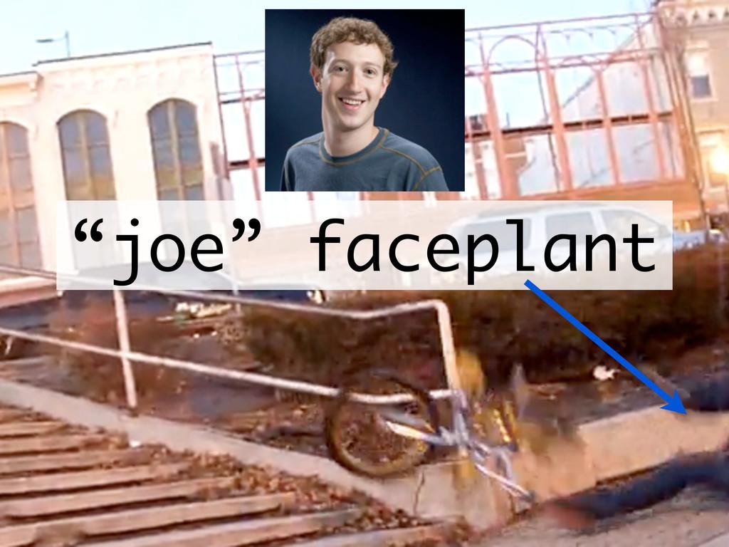 """""""joe"""" faceplant"""