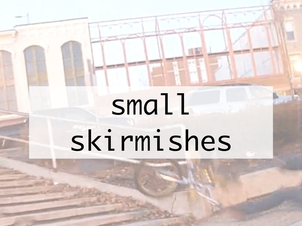 small skirmishes