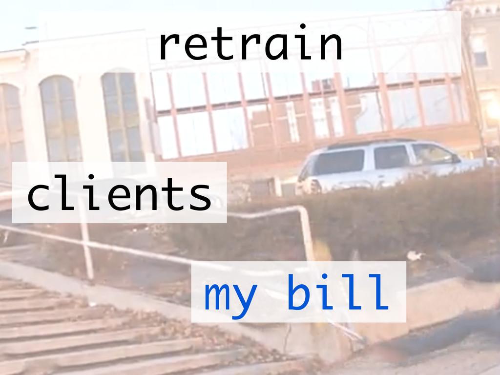 clients retrain my bill