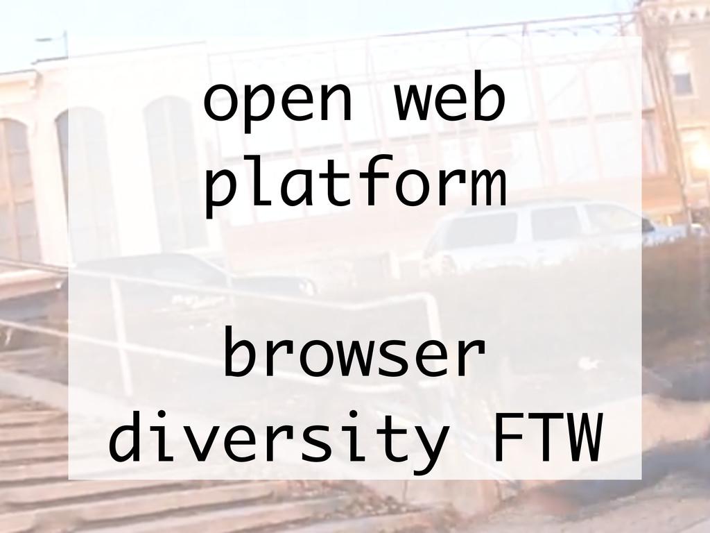 open web platform browser diversity FTW