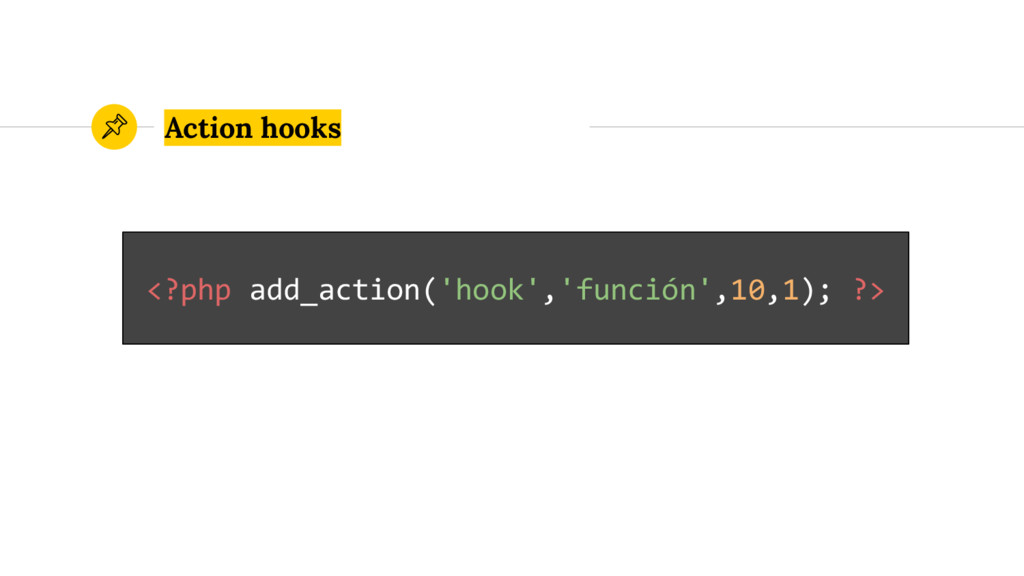 Action hooks <?php add_action('hook','función',...
