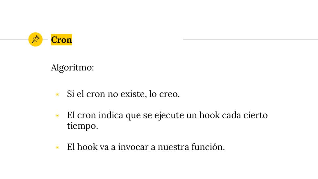 Algoritmo: ◉ Si el cron no existe, lo creo. ◉ E...