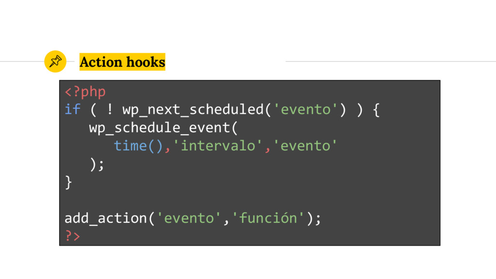 Action hooks <?php if ( ! wp_next_scheduled('ev...