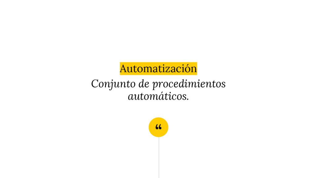 """"""" Automatización Conjunto de procedimientos aut..."""