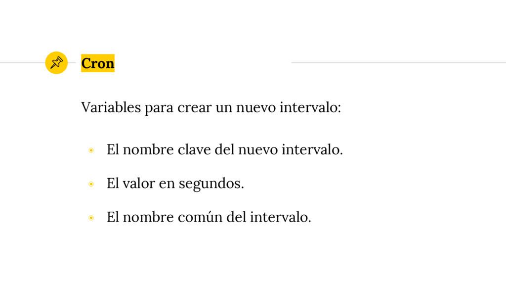 Variables para crear un nuevo intervalo: ◉ El n...