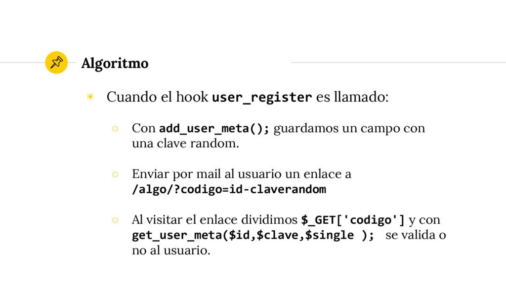 ◉ Cuando el hook user_register es llamado: ○ Co...