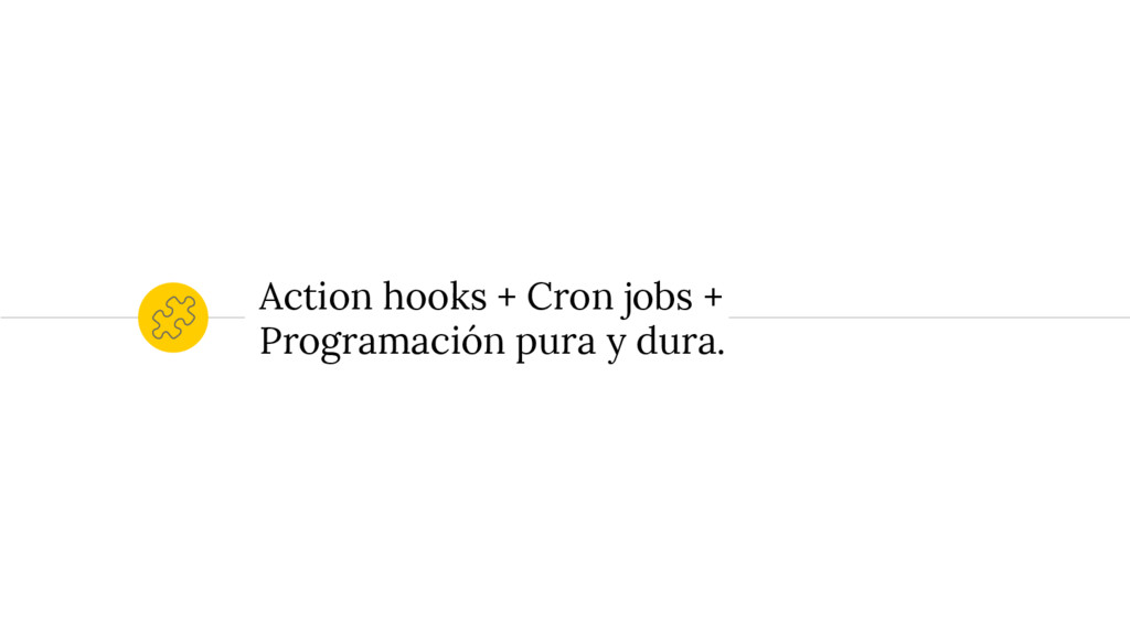Action hooks + Cron jobs + Programación pura y ...