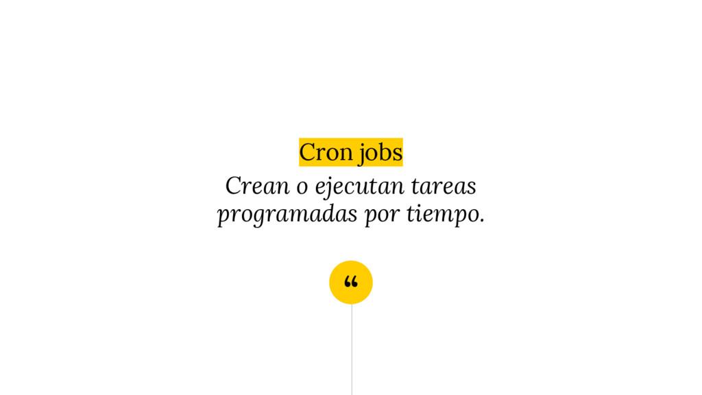 """"""" Cron jobs Crean o ejecutan tareas programadas..."""