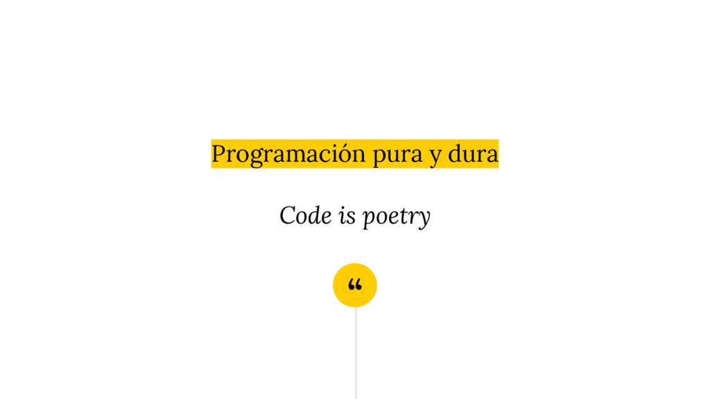 """ Programación pura y dura Code is poetry"