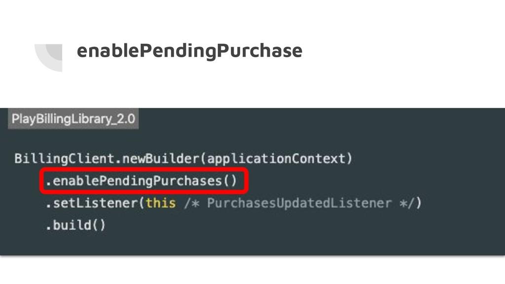 enablePendingPurchase