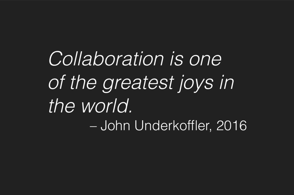 Collaboration is one of the greatest joys in t...
