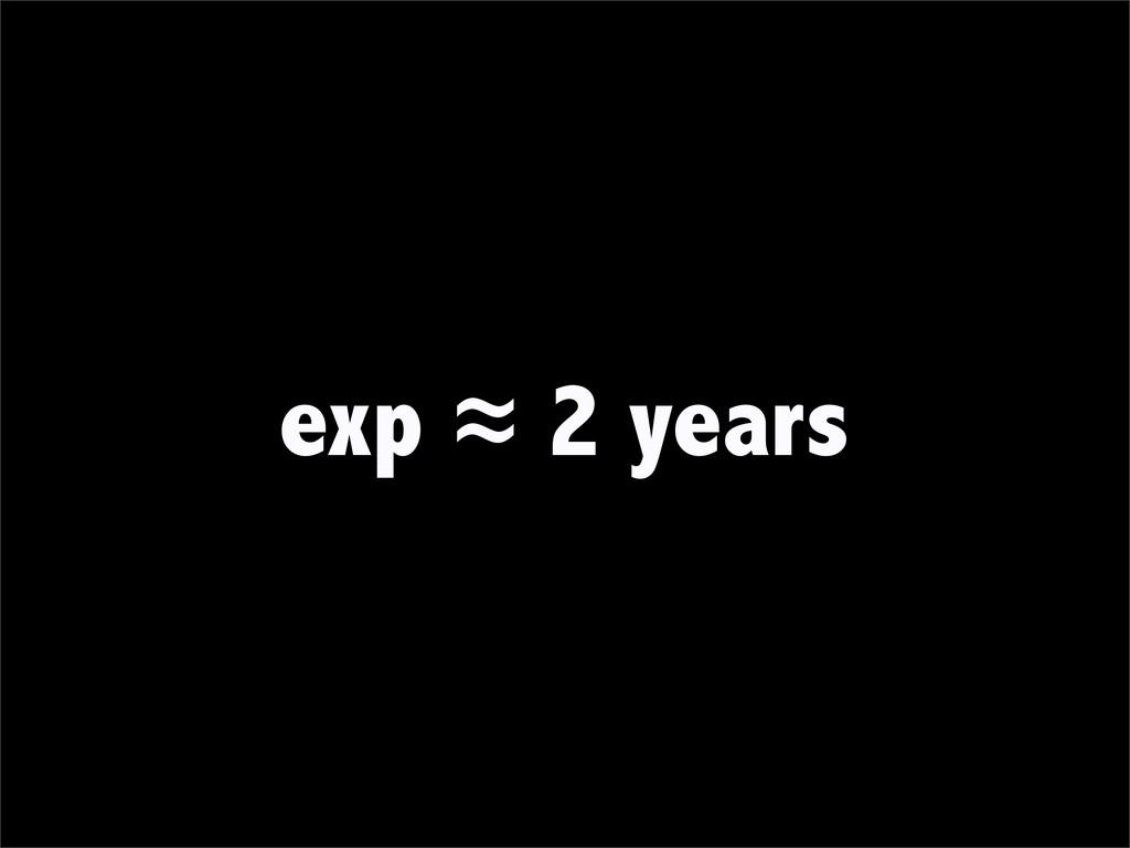 exp ≈ 2 years
