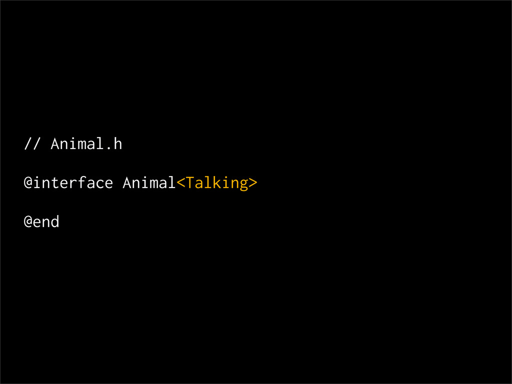 // Animal.h @interface Animal<Talking> @end