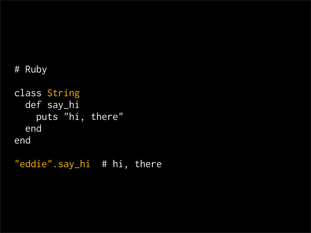"# Ruby class String def say_hi puts ""hi, there""..."