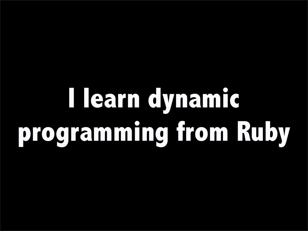 I learn dynamic programming from Ruby