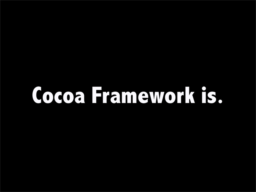 Cocoa Framework is.