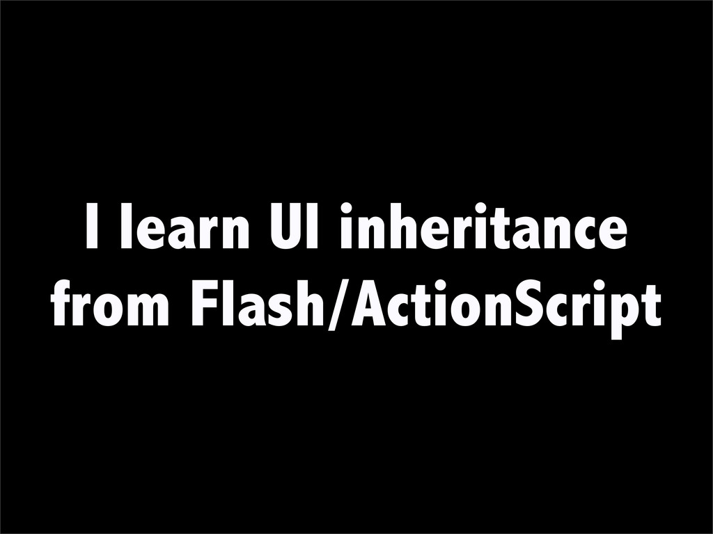 I learn UI inheritance from Flash/ActionScript