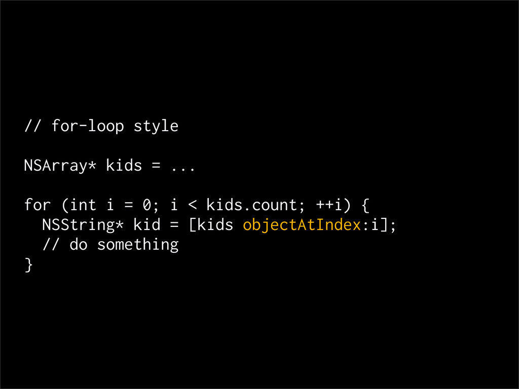 // for-loop style NSArray* kids = ... for (int ...