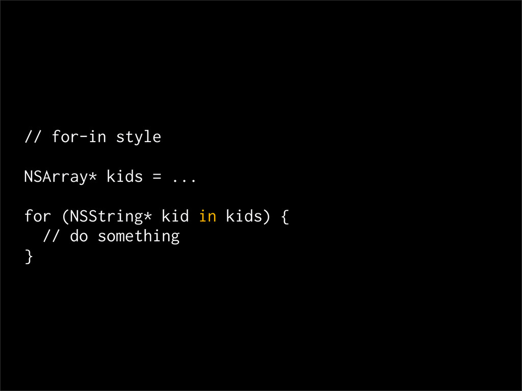 // for-in style NSArray* kids = ... for (NSStri...