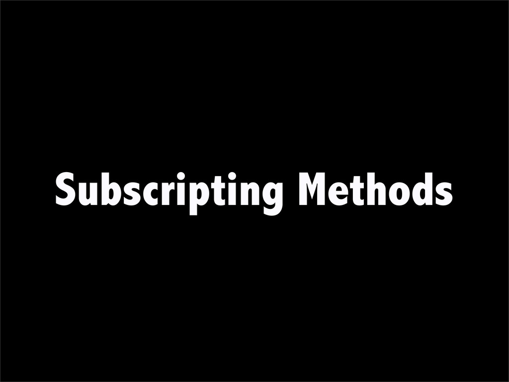 Subscripting Methods