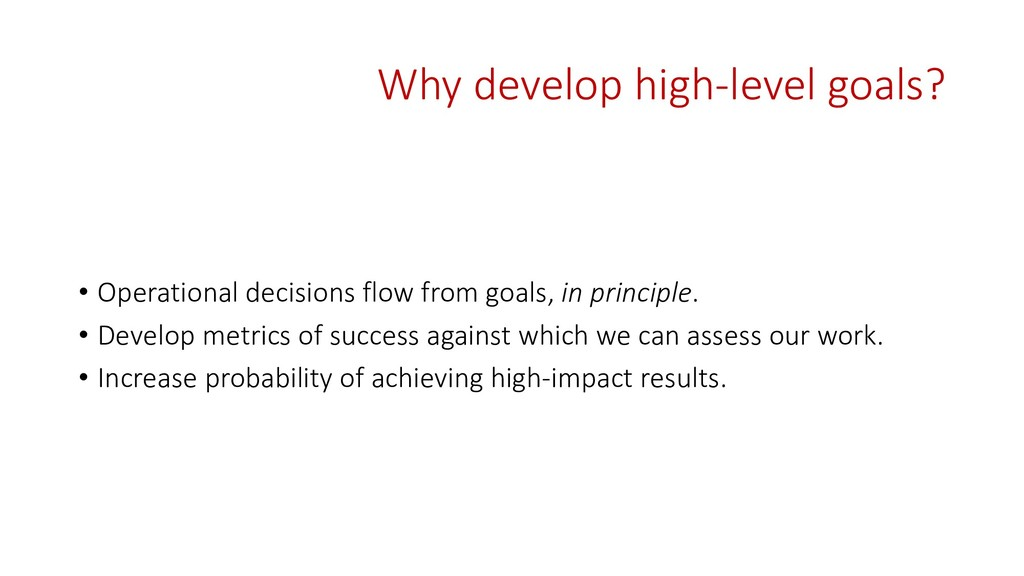Why develop high-level goals? • Operational dec...