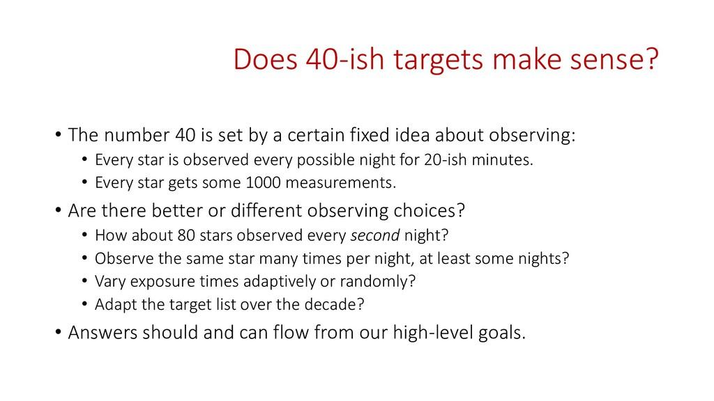 Does 40-ish targets make sense? • The number 40...