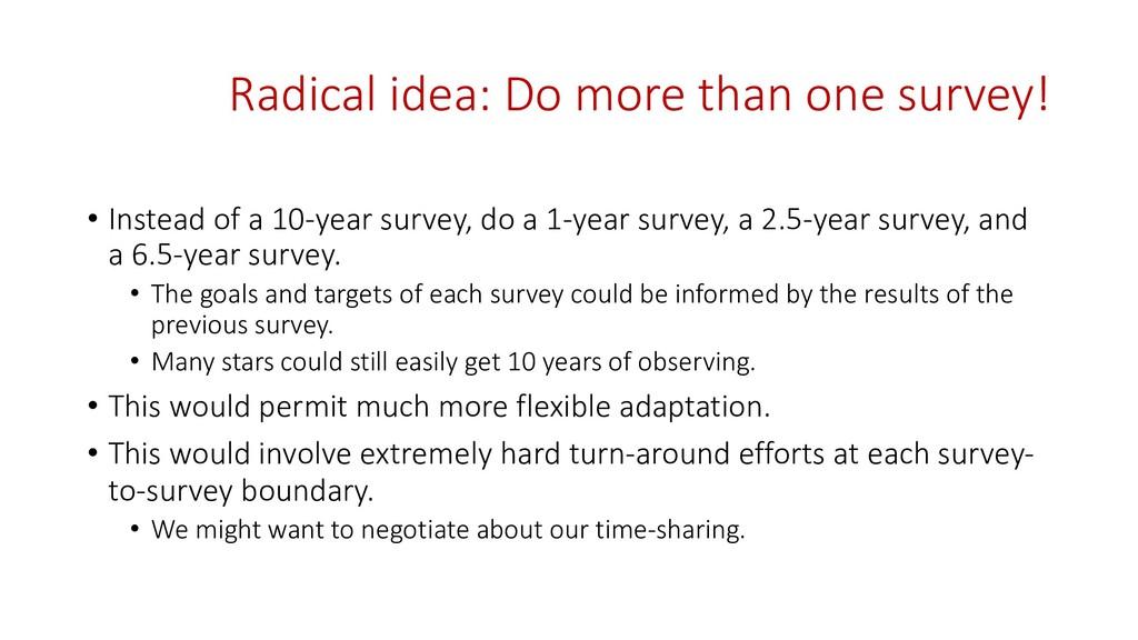 Radical idea: Do more than one survey! • Instea...