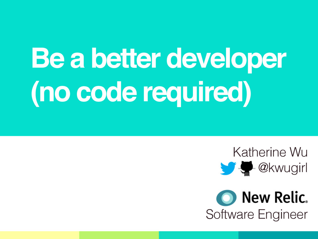 Be a better developer (no code required) Kather...