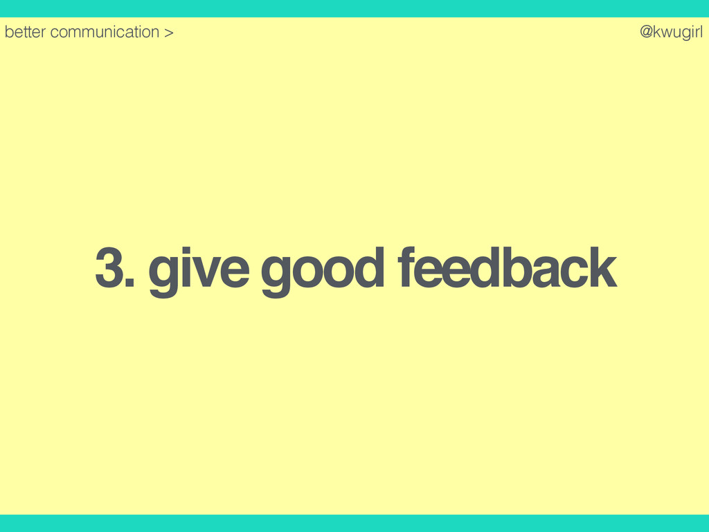 @kwugirl 3. give good feedback better communica...