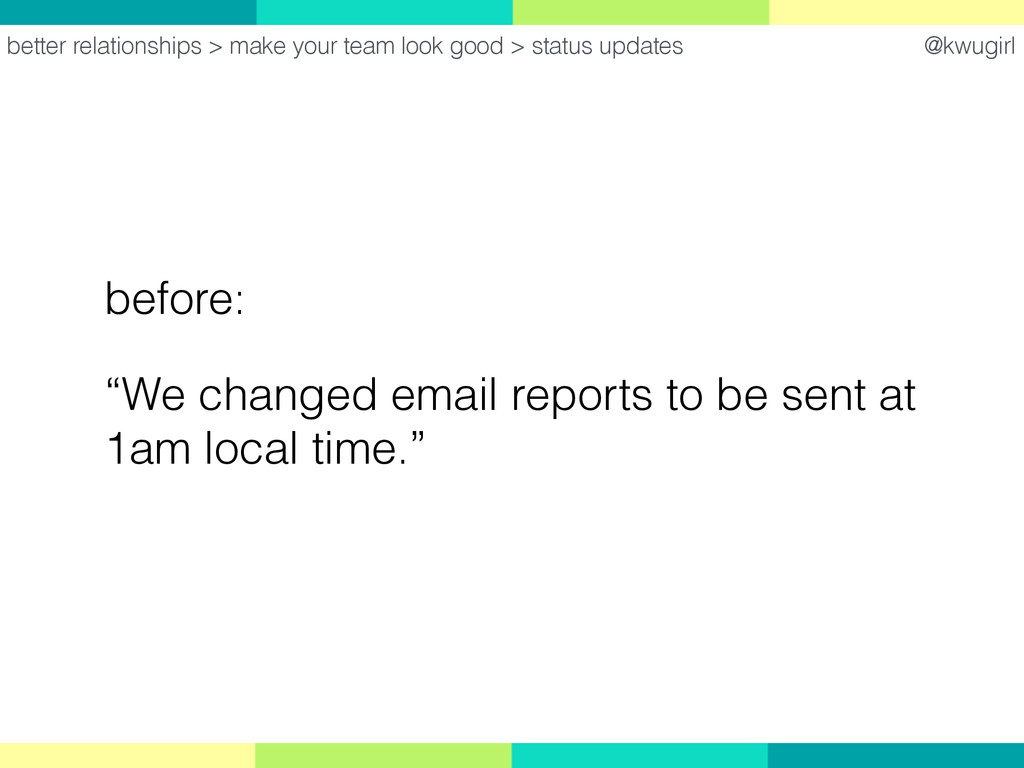 "@kwugirl before: ""We changed email reports to b..."