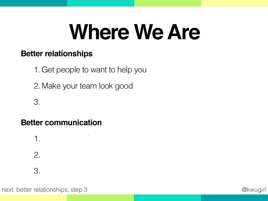Better relationships! 1. Get people to want to ...