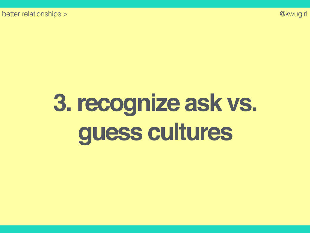 @kwugirl 3. recognize ask vs. guess cultures be...
