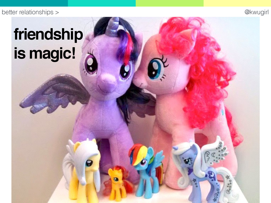 @kwugirl friendship is magic! better relationsh...