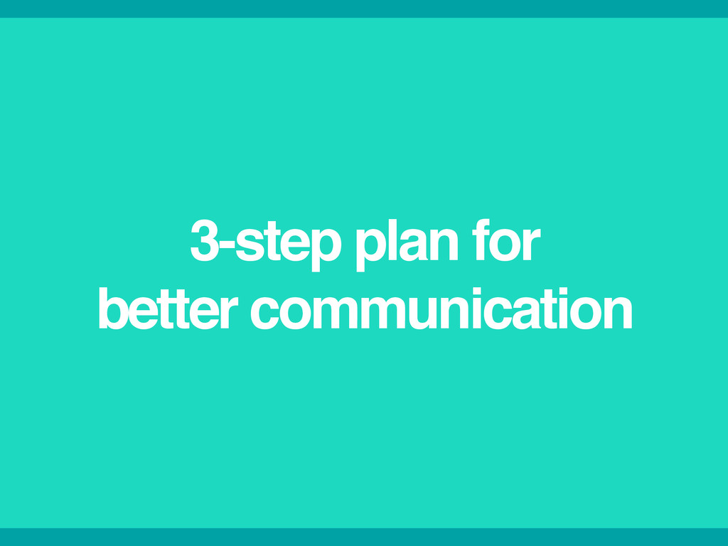 3-step plan for ! better communication