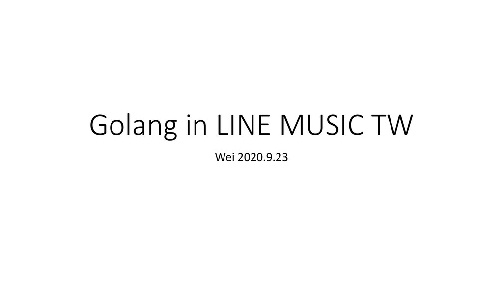 Golang in LINE MUSIC TW Wei 2020.9.23