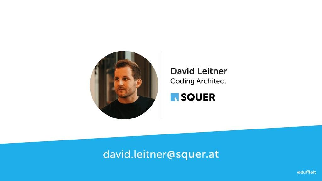@duffleit @duffleit david.leitner@squer.at Davi...
